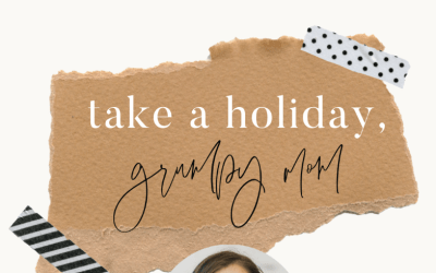 Take a Holiday, Grumpy Mom | Val Woerner | Ep.88