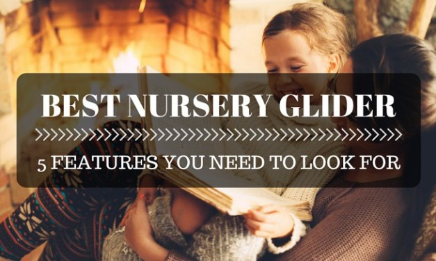 Best Nursery Glider: 5 Features You Need to Look For!