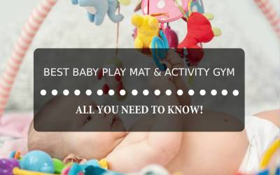Best Baby Play Mat and Activity Gym: All You Need to Know!