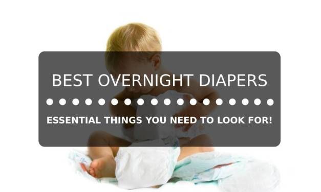 Best Overnight Diapers: 5 Essential Things You Need to Look For!