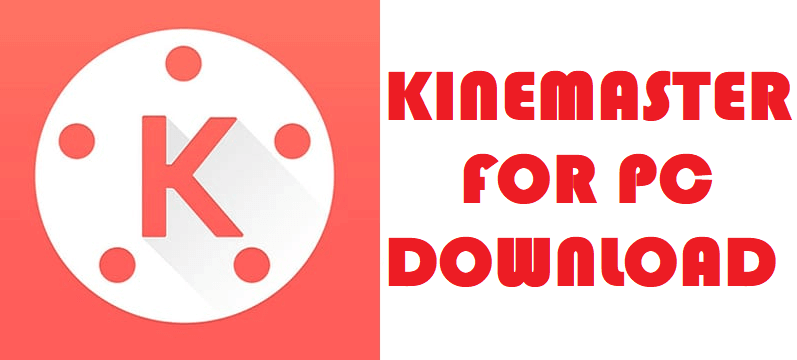 Kinemaster For PC Download 2019