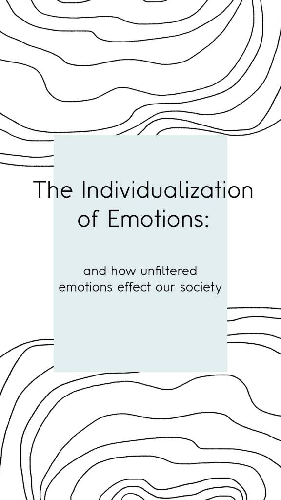 The Individualization of emotions: and how unfiltered emotions effect our society.