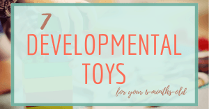7 developmental toys for your 6monthsold