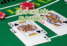 Cách Chơi Bài Blackjack