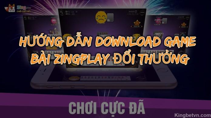 Cách Tải Game Đánh Bài Zingplay Online Đổi Thưởng [Chi Tiết Nhất]