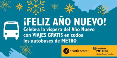 Feliz Ano Nuevo Celebra la vispera del Ano Nuevo! con viajes gratis, en todos los autobuses de Metro! (de Seattle Center and King County Metro)
