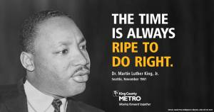 MLK Jr. quote: The time is always ripe to do right