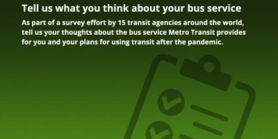 Graphic: Green background and clip board. Text: Tell us what you think about your bus service. As part of a survey effort by 15 transit agencies around the world, tell us your thoughts about the bus service Metro Transit provides for you and your plans for using transit after the pandemic