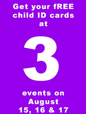 FREE child ID cards handed out at 3 events August 15 - 17 - Public