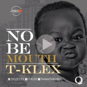 DOWNLOAD Music: T-klex – Nor Be Mouth