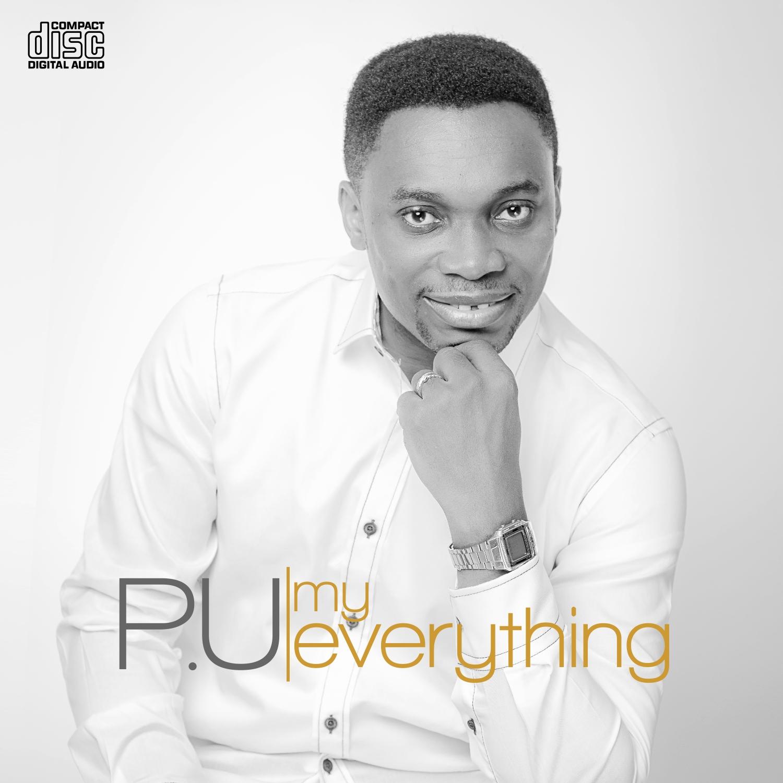 "Gospel Sensation P.U Releases ""My Everything"" Album For Online purchase"