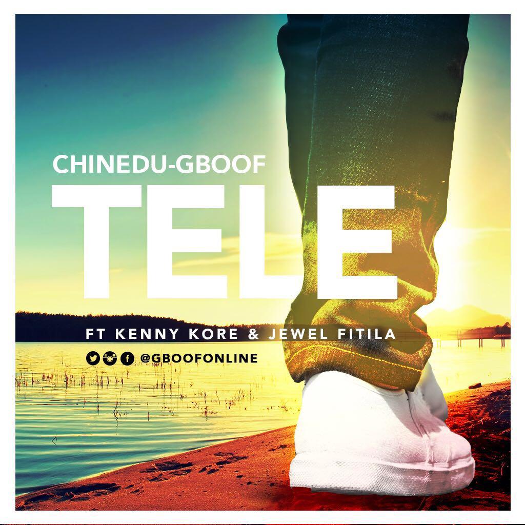 DOWNLOAD Music: Chinedu Gboof – Tele (ft. KennyKore & Jewel Fitila)