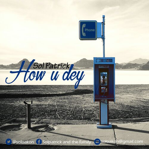 DOWNLOAD Music: Sol Patrick – How U Dey