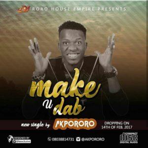 DOWNLOAD Music: Akpororo – Make You Dab