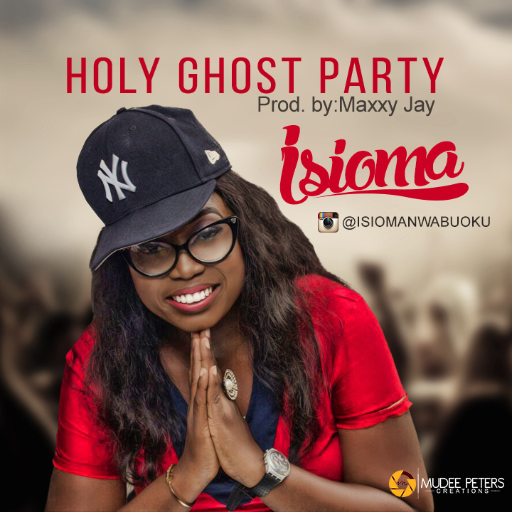 DOWNLOAD Music: Isioma - Holy Ghost Party | Kingdomboiz