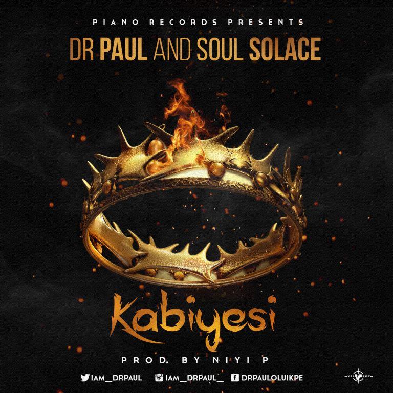 DOWNLOAD Music: Dr. Paul & Soul Solace – Kabiyesi