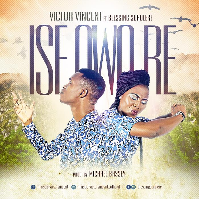 DOWNLOAD Music: Victor Vincent –  Ise Owo Re (ft. Blessing Surulere)