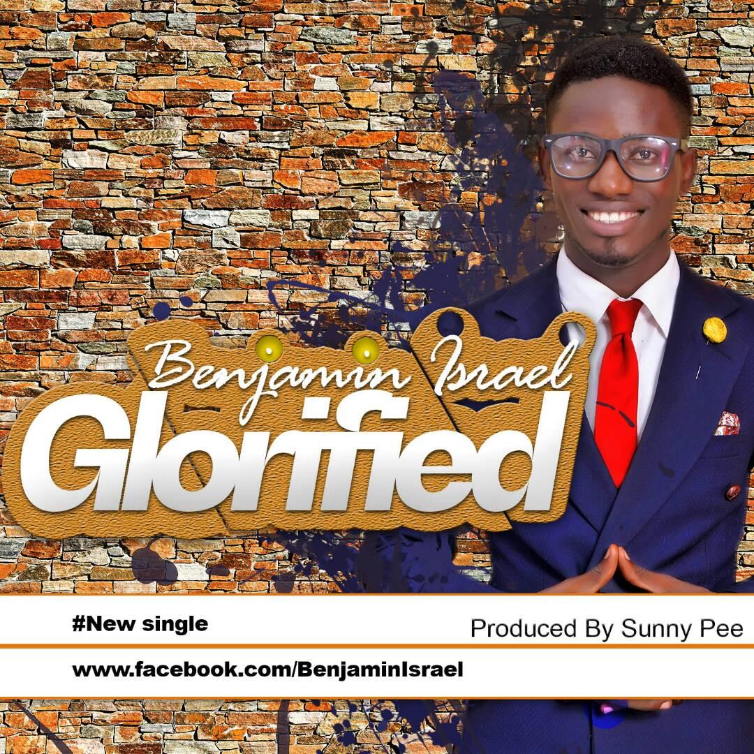 DOWNLOAD Music: Benjamin Israel - Glorified | Kingdomboiz