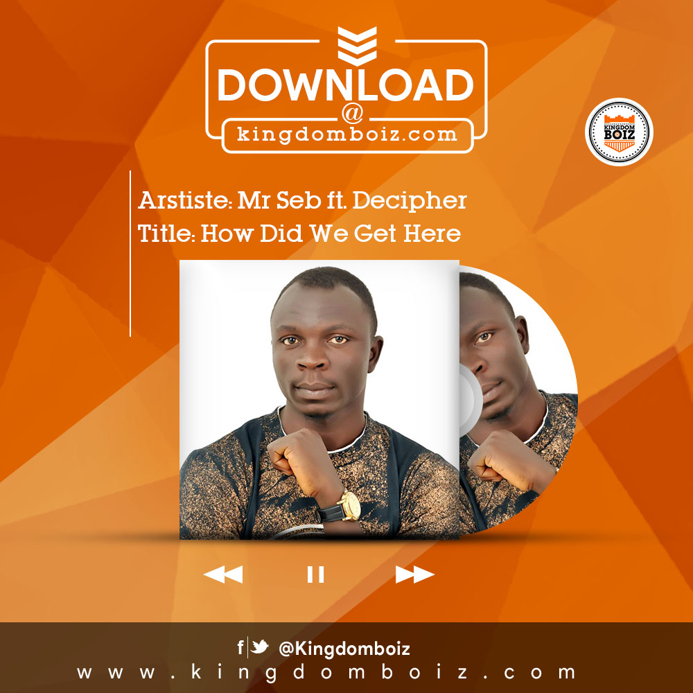 DOWNLOAD Music: Mr Seb – How Did We Get Here (ft. Decipher)