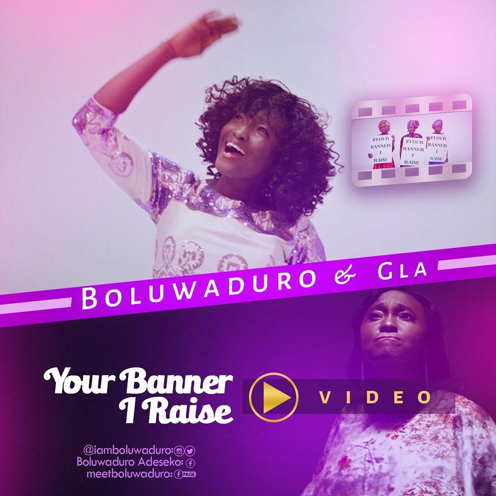 MUSIC Video: Boluwaduro & GLA – Your Banner I Raise
