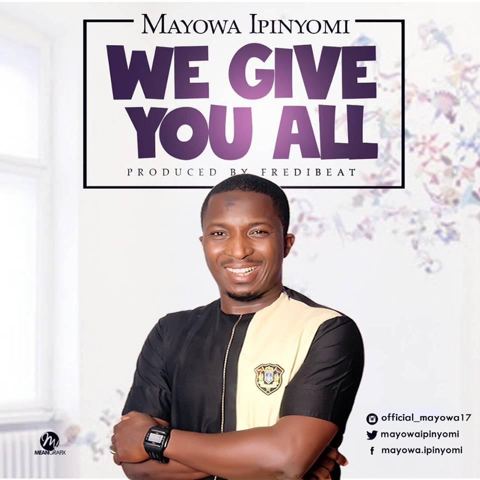 DOWNLOAD Music: Mayowa Ipinyomi – We Give You All