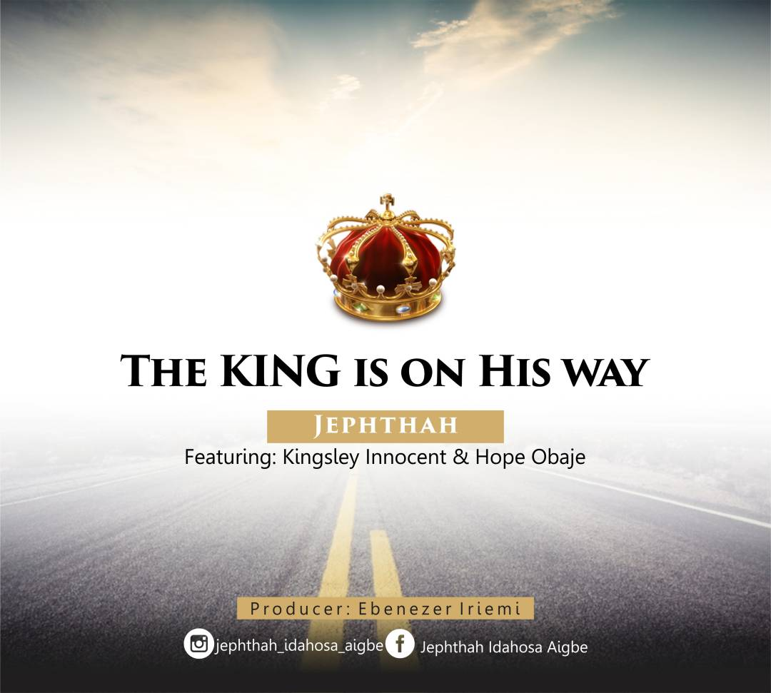 DOWNLOAD Music: Jephthah - The King Is On His Way | Kingdomboiz