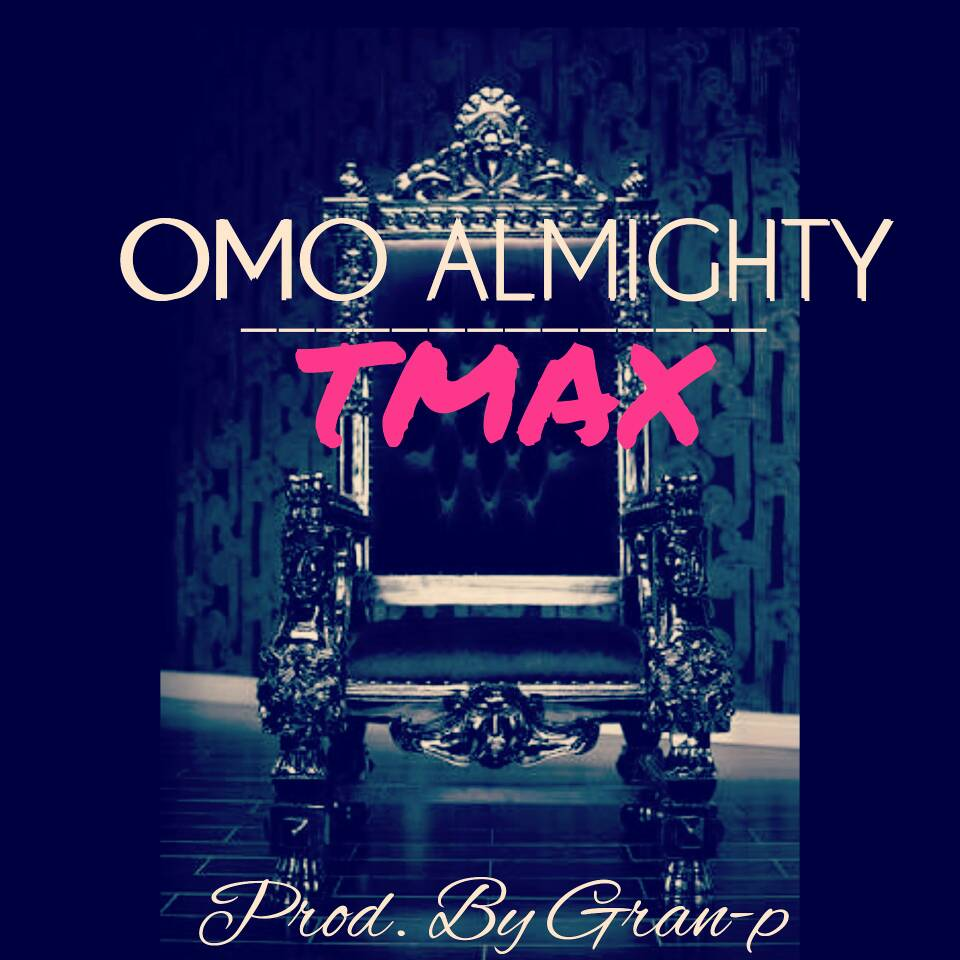 DOWNLOAD Music: Tmax – Omo Almighty