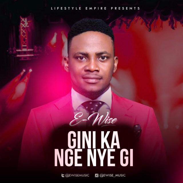 DOWNLOAD Music: Ewise- Gini Ka Nge Nye Gi  @Ewisemusic
