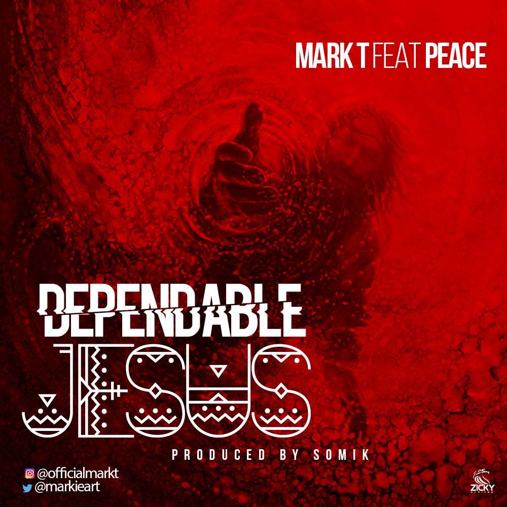 DOWNLOAD Music: Mark T – Dependable Jesus (ft. Peace)