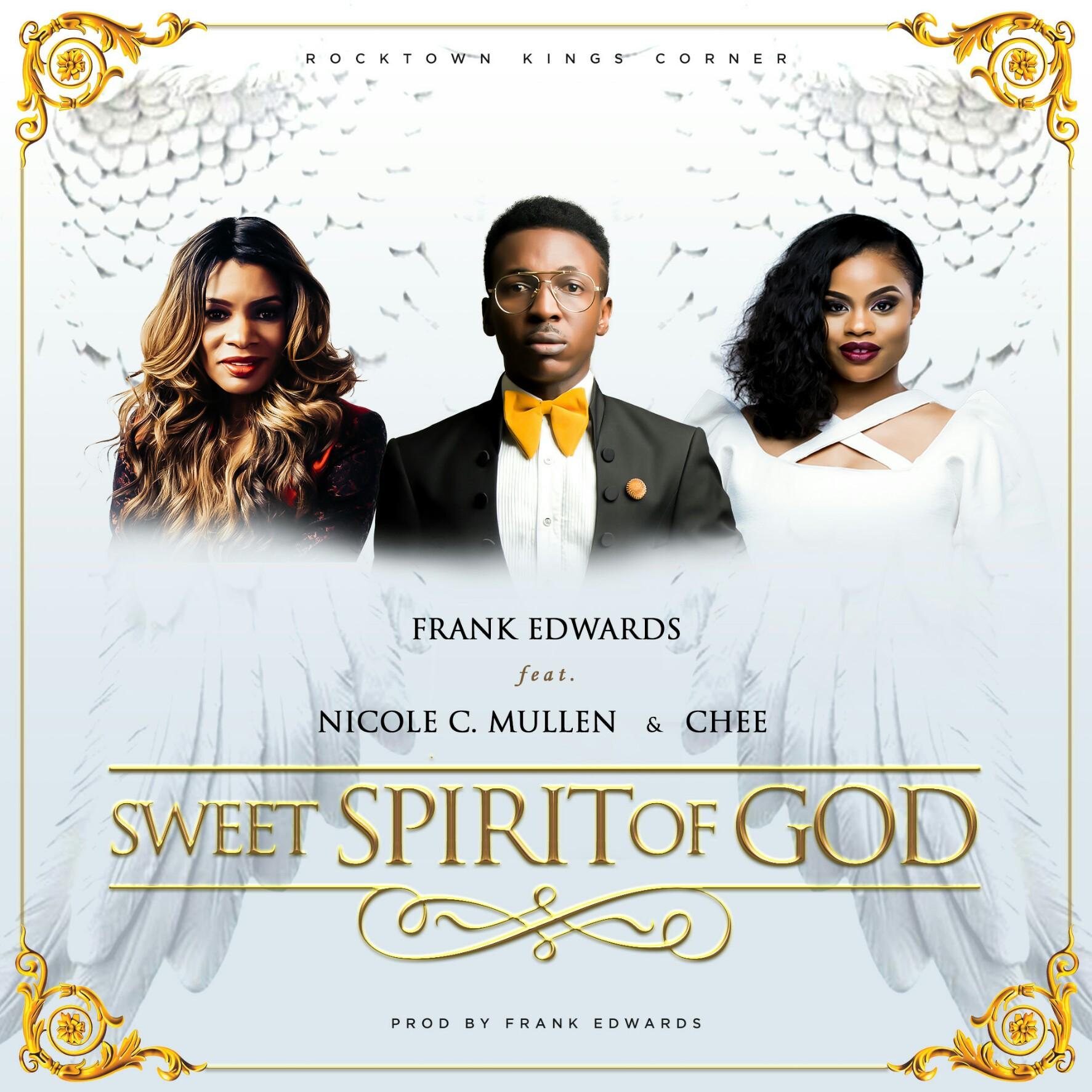 Frank Edwards – Sweet Spirit Of God (ft. Nicole C. Mullen & Chee)