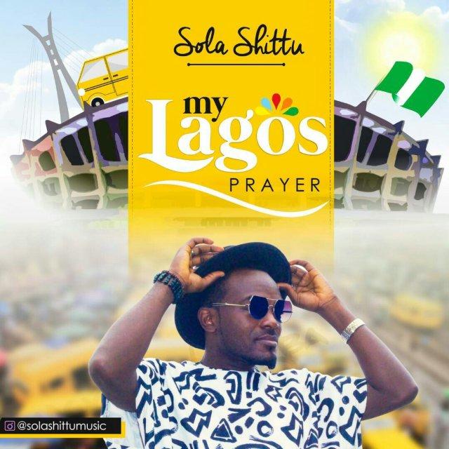 DOWNLOAD Music: Sola Shittu – My Lagos Prayer @solashittumisic