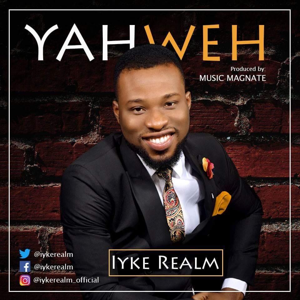 DOWNOAD Music: Iyke Realm – Yahweh (Prod. By Wilson Joel)