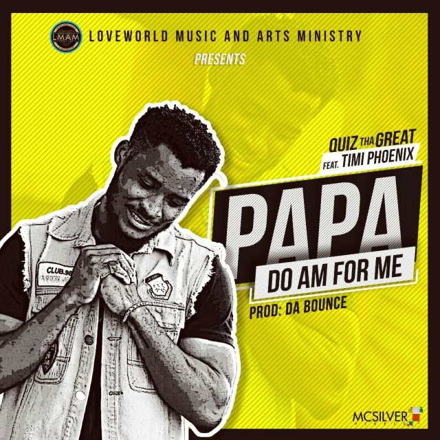 DOWNLOAD Music: Quiz tha Great - Papa Do Am For Me (ft  Timi Phoenix