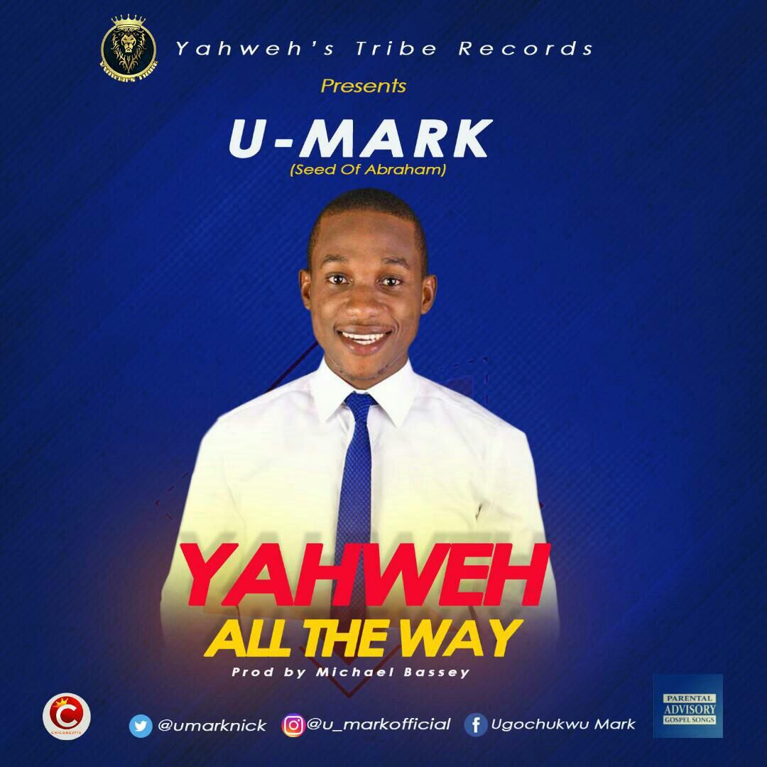 DOWNLOAD Music: U – Mark – Yahweh All The Way
