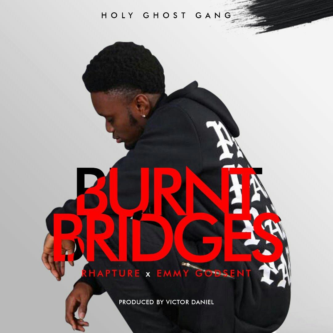 DOWNLOAD Music: Rhapture – Burnt Bridges (ft. Emmy Godsent)