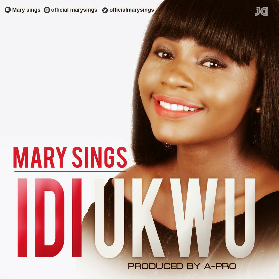 DOWNLOAD Music: Mary Sings – Idi Ukwu (Prod. By Apro)
