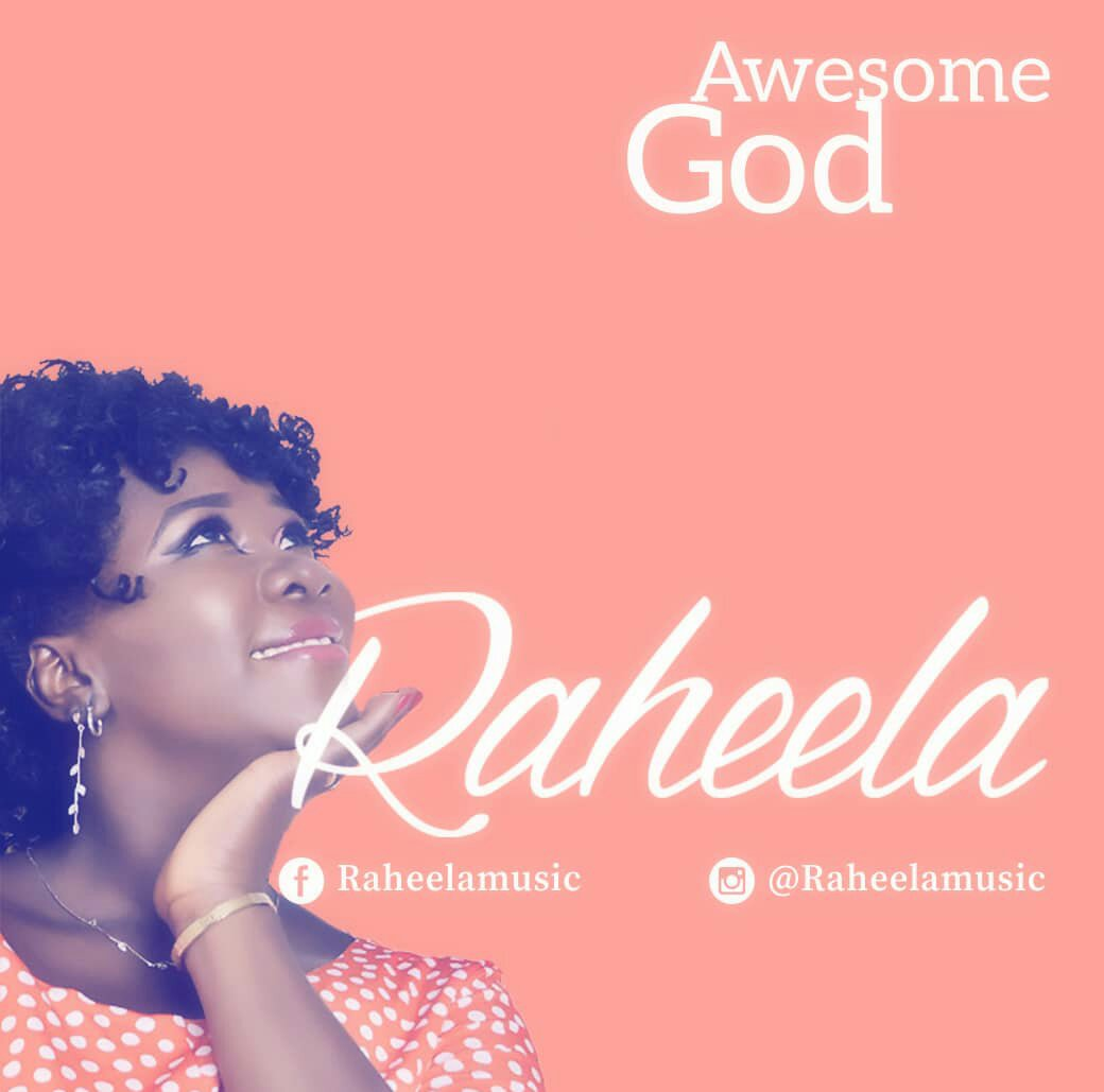 DOWNLOAD Music: Raheela - Awesome God (ft. Silver Lawrence)