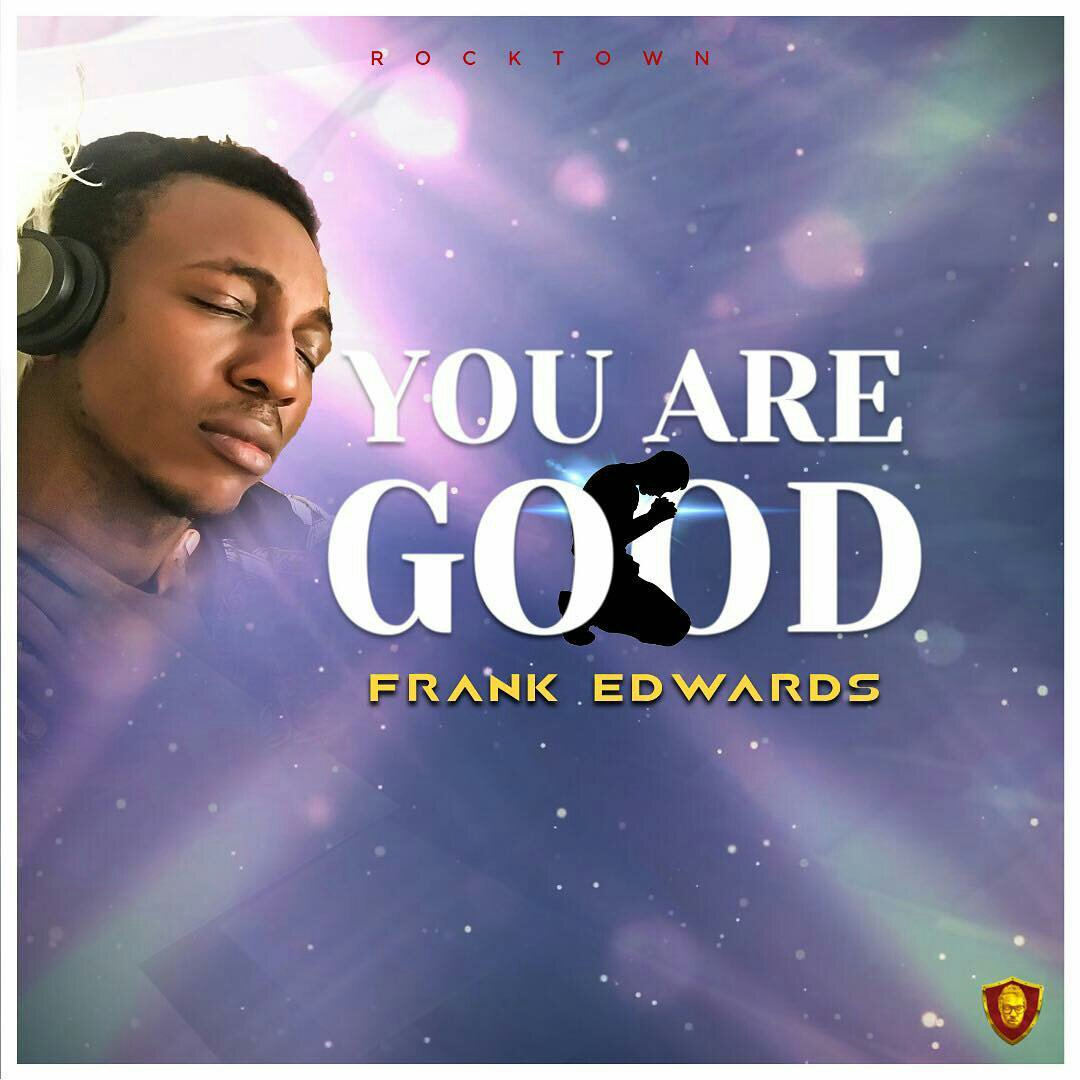 DOWNLOAD Music: Frank Edwards - You Are Good