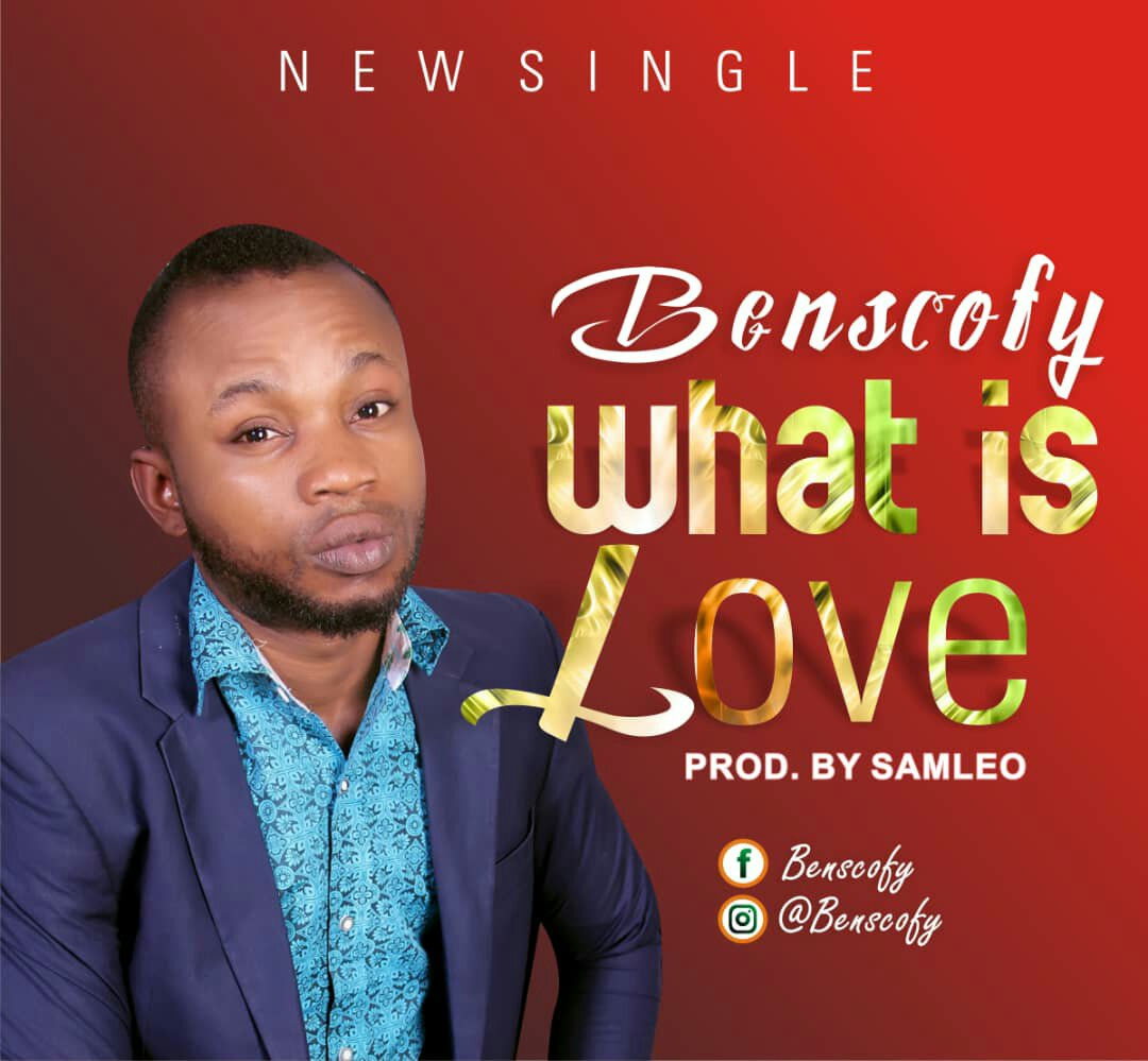 DOWNLOAD Music: Benscofy - What Is Love