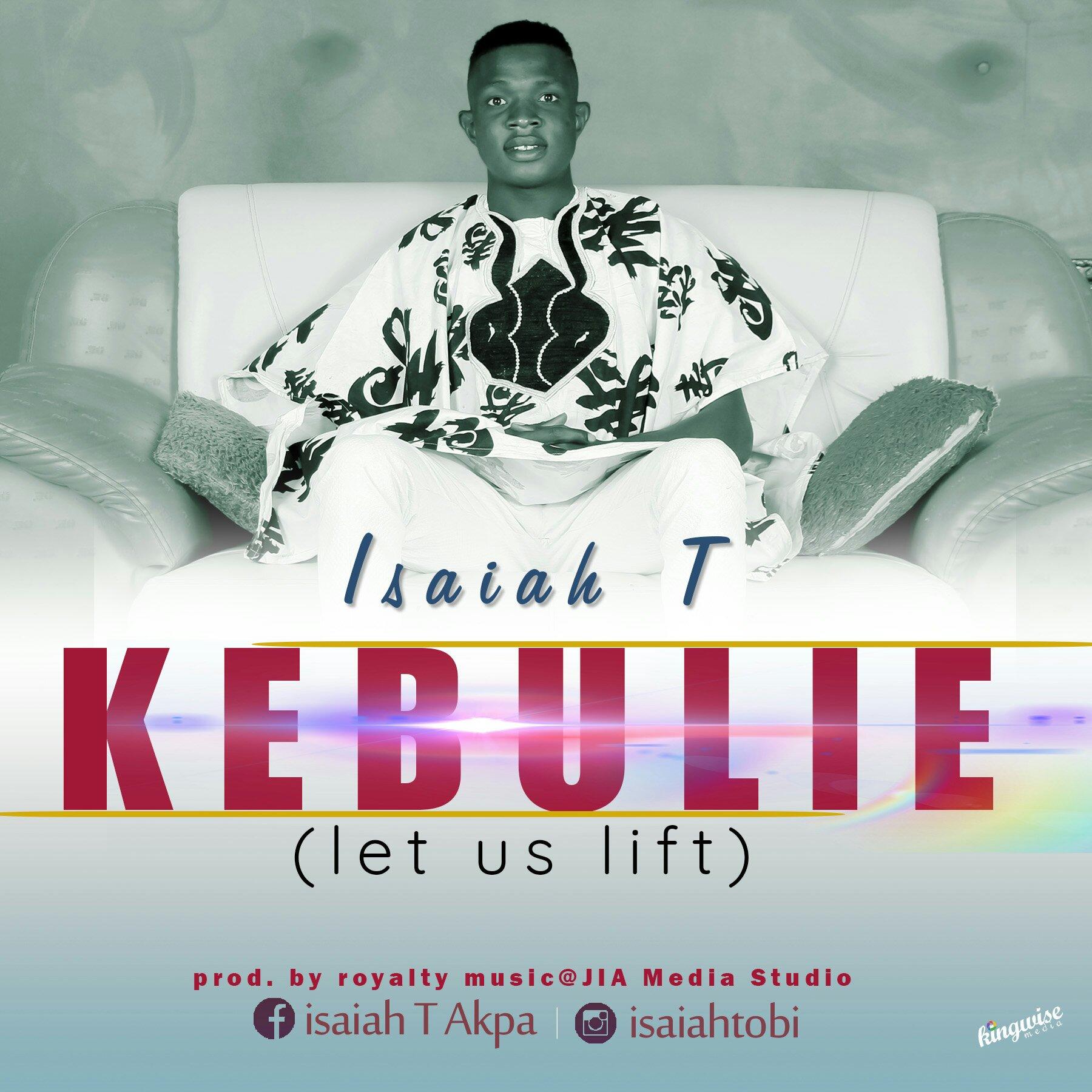 DOWNLOAD Music: Isaiah T – Kebulie (Let Us Lift)