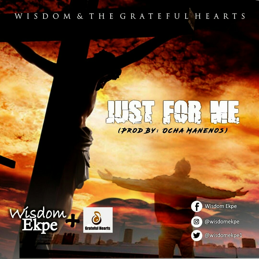 DOWNLOAD Music: Wisdom Ekpe & The Grateful Hearts -Just For Me