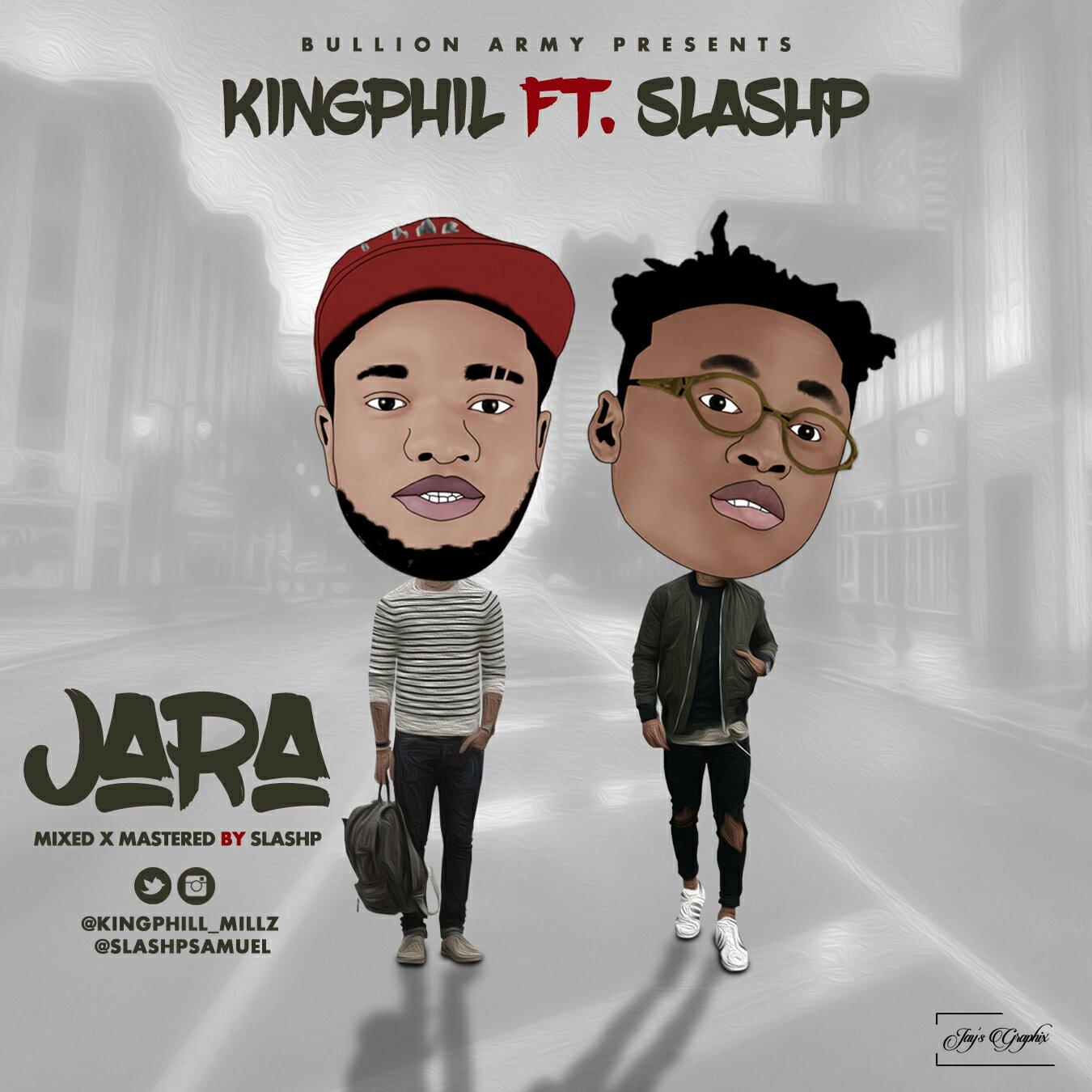 DOWNLOAD Music: Kingphil – Jara (ft. SlashP)