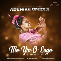 DOWNLOAD Music: Adenike Omidiji - Mo Yin O Logo (I Give You Glory)