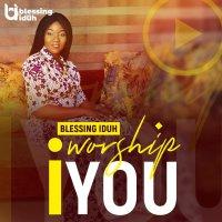DOWNLOAD Music: Blessing Iduh - I Worship You