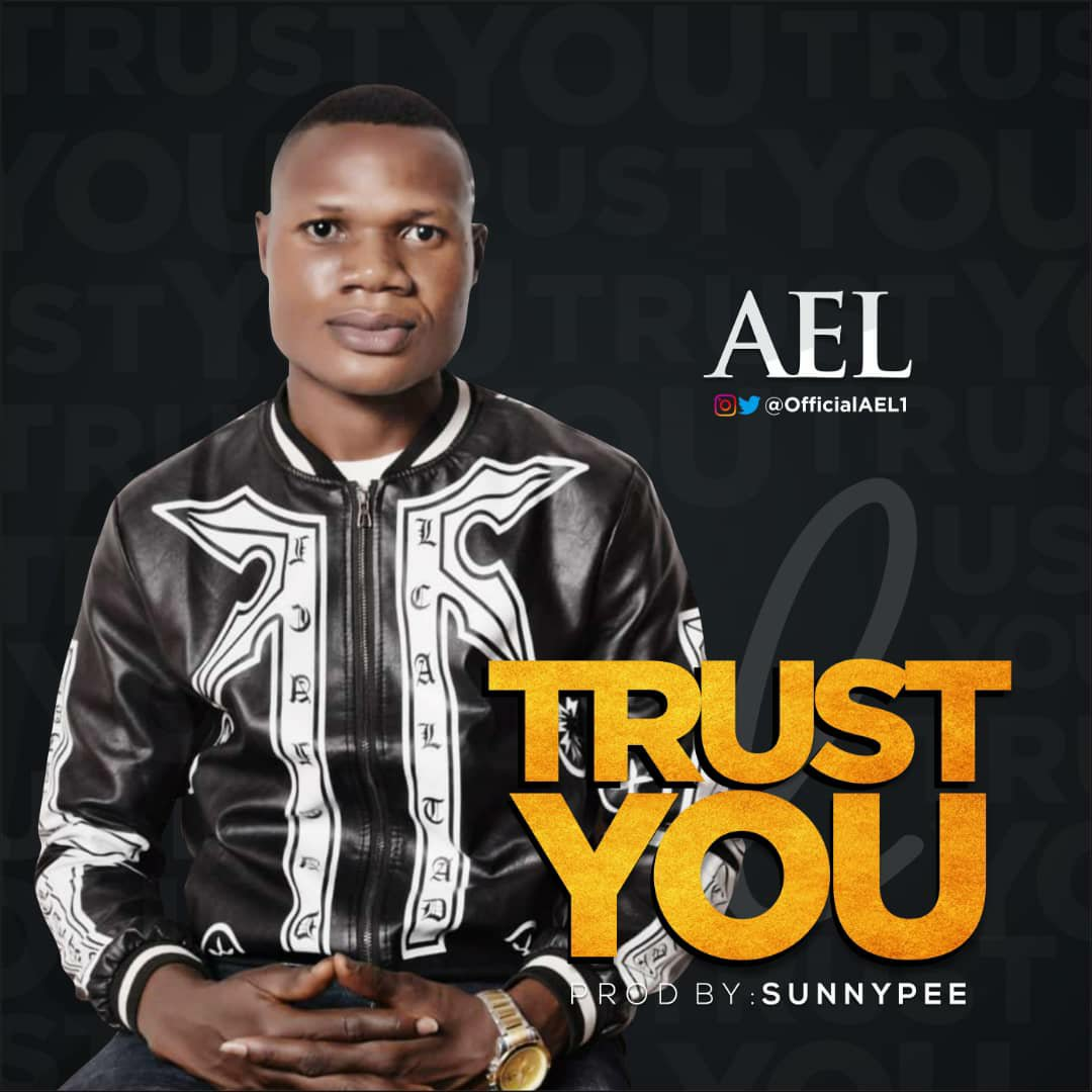 DOWNLOAD Music: AEL – Trust You