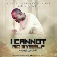 DOWNLOAD Music: Abimbola Samuel -  I Cannot Go Myself