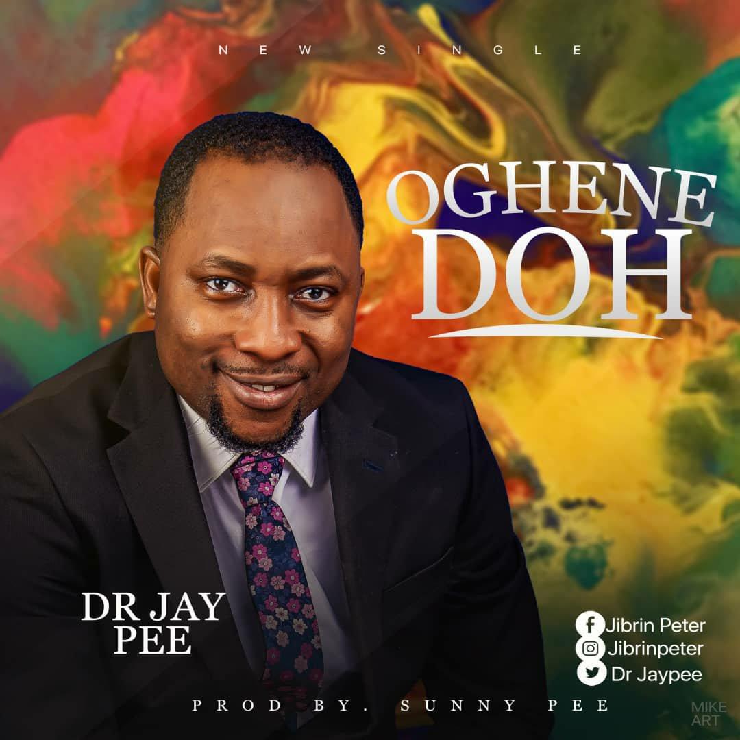 DOWNLOAD Music: Dr JayPee – Oghene Doh (God, Thank You)