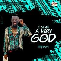 DOWNLOAD Music: Akpororo - I Serve A Very Big God