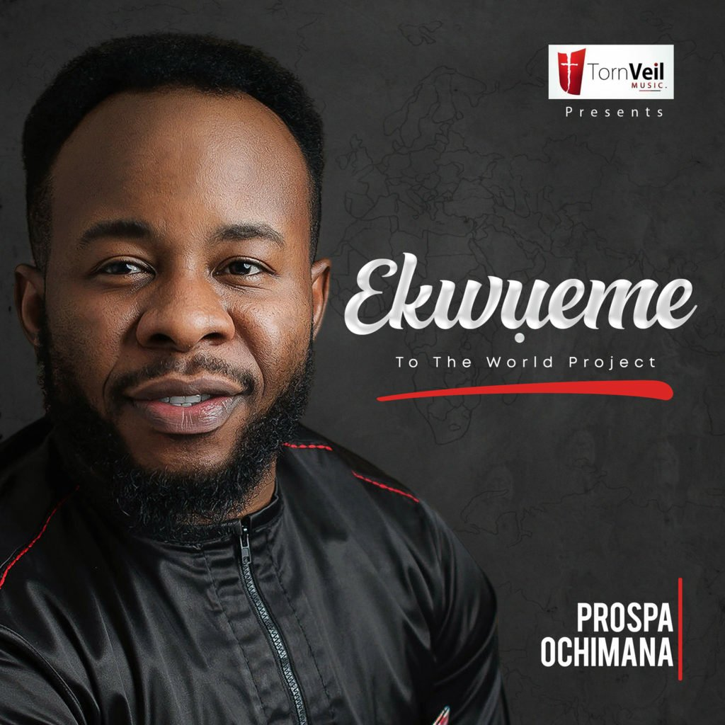 """Prospa Ochimana Releases New Album """"Ekwueme To The World"""" Now Available On Digital Stores"""