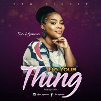 DOWNLOAD Music: Dr Ugonma - Do Your Thing